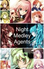 Night Medley Agents {A Vocaloid Fanfiction} by Solentik