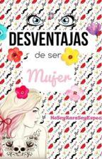 Las desventajas de ser mujer |PAUSADA| by NoSoyRaraSoyEspecial