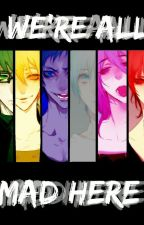 We're all mad here (Kuroko no Basket fanfic, Mental hospital AU) by salty_watermelon