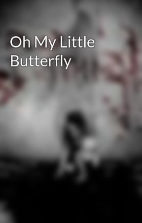 Oh My Little Butterfly by TheSoulless