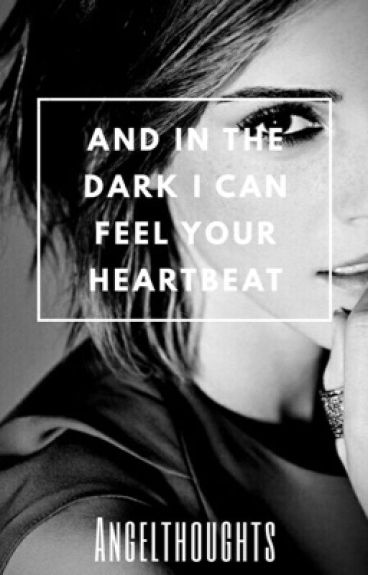 And in the dark I can hear your heartbeat (Dramione)
