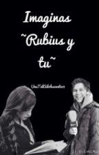 Imaginas *~Rubius y tu~* by UnaTalAdolecente19