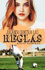 Jugando Contra las Reglas© (Cancelada) by LosingGripMe