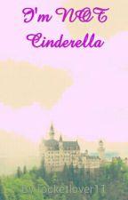 I'm NOT Cinderella by rocketlover11