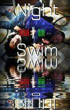 Night Swim [Entoan x Dlive] by romanticallywritten