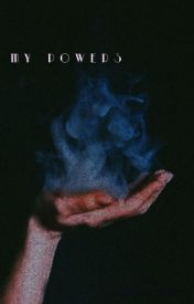 My Powers (Watty's 2016) by aangela_lopez
