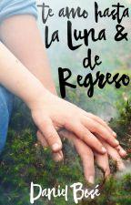 Te Amo Hasta La Luna y de Regreso - Larry Stylinson [OneShoot] (ReSubido) by DannyBoseBooks