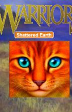 Warrior Cats Fanfiction, Book 1: Shattered Earth by Myfuzzykins