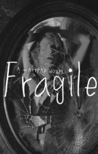 Fragile #Wattys2015 by marrleeee