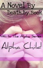 Alpha Child? (#4 of the Alpha series) by Death_by_Book