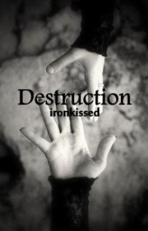 Destruction by ironkissed