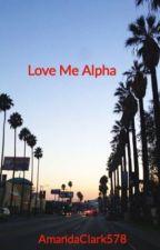 Love Me Alpha by AmandaClark578