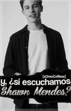 Y, ¿si escuchamos Shawn Mendes? by asdasdadaa