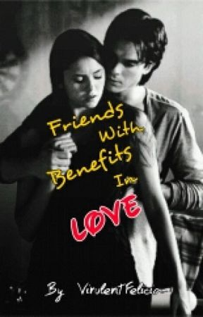 Friends With Benefits In LOVE! ✔️ by VirulentFelicia
