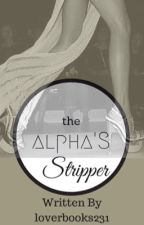 The Alpha's Stripper by loverbooks231