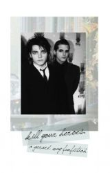 Kill Your Heroes: A My Chemical Romance Fic by -abattoir