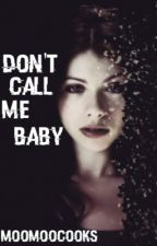 Don't Call Me Baby (Completed) by MoomooCooks