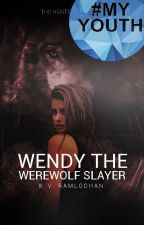 Wendy The Werewolf Slayer (The Hunters Book 2). by creepystalker123