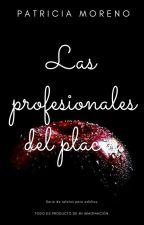 LAS PROFESIONALES DEL PLACER. by BeccaAndAmy