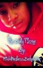 The Bully I Love by 143MindlessBehavior