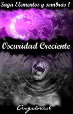 Saga Elementos y Sombras I : Oscuridad Creciente by AngeloRico6