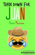 •Turn down for juan• 》Humor Mexicano《 by MukeftJerrie