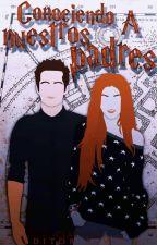 Conociendo A Nuestros Padres  by -Clary2002-