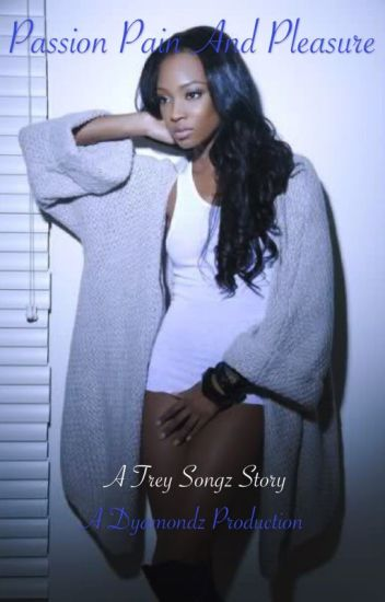 Passion, Pain and Pleasure {A Trey Songz Story}