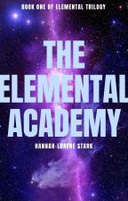 The Elemental Acadamy (book 1 of the Elemental Academy trilogy) by hlslily