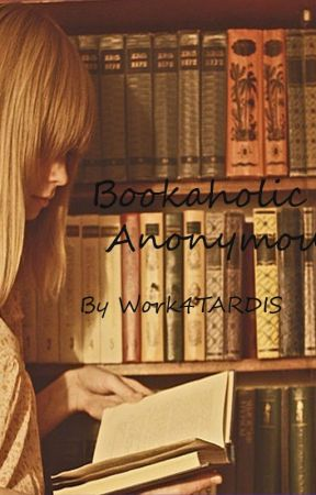 Bookaholic Anonymous by Work4TARDIS