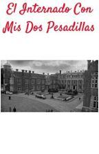El Internado Con Mis Dos Pesadillas by Dani_174