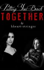 Putting You Back Together (Camren) by hheart-stringss