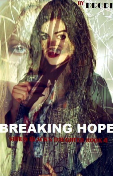 Breaking Hope: Sirius Black's daughter Book 4