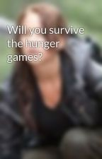 Will you survive the hunger games? by rielly11