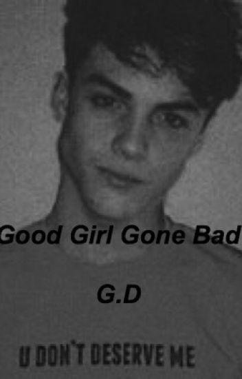 Good girl gone bad (A Grayson Dolan Fanfiction