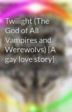 Twilight (The God of All Vampires and Werewolvs) {A gay love story} by RealZaynJawaadMalik