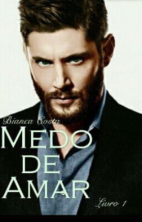 Medo de amar/ Livro 1 Disponível até  20/07 by BiancaCosta25