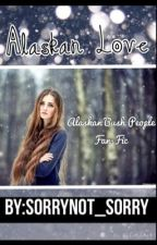 Alaskan Love by SorryNot_Sorry