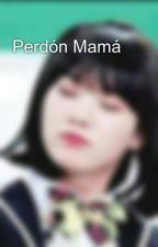 Perdón Mamá by JimenaYamileth