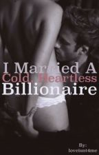 I MARRIED A COLD, HEARTLESS BILLIONAIRE! by loveisnt4me
