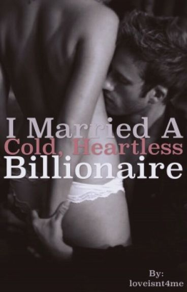 I MARRIED A COLD, HEARTLESS BILLIONAIRE!