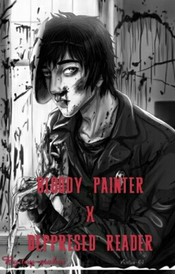 bloody painter x deppresed reader