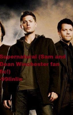 Supernatural (Sam and Dean Winchester fan fic!)