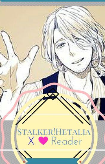 Stalker!HetaliaXReader