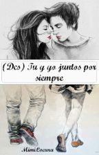 (Dcs) Tu y yo juntos por siempre by MimiLocura