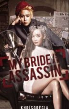 My Bride Is An Assassin (Under Construction) by Khrisgrecia