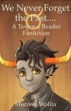 (cancelled) We Never Forget the Past....: A Tavros x Reader fanfic by M_Wolfia