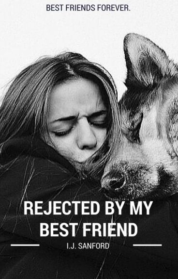 Rejected by my Best Friend (Book #1 in the RBMBF series)