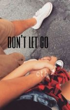 don't let go - cth by lesheaya
