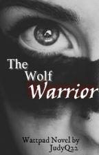 The Wolf Warrior {Book 3} by J_Quinonez91